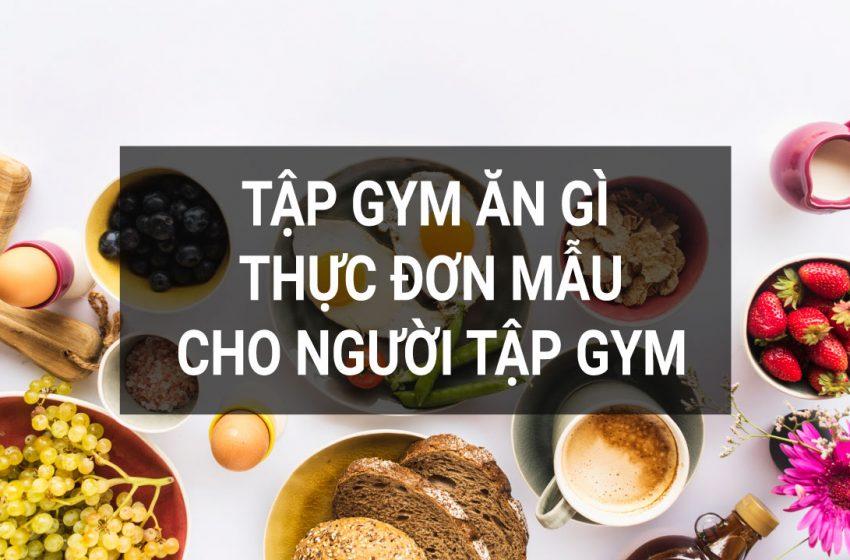 Tập Gym Ăn Gì? – Lên Thực Đơn Hiệu Quả Cho Gymer!